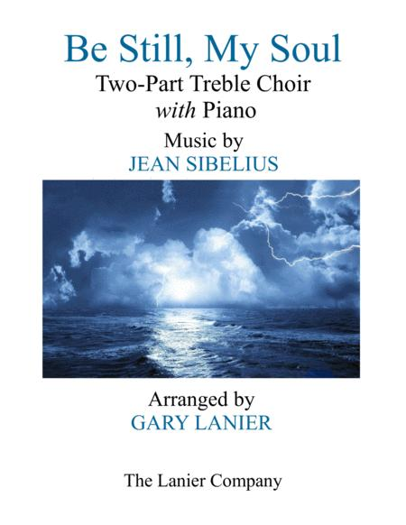 BE STILL, MY SOUL (Two-Part Treble Choir with Piano - Parts Included)