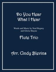 Do You Hear What I Hear, arranged for Flute Trio