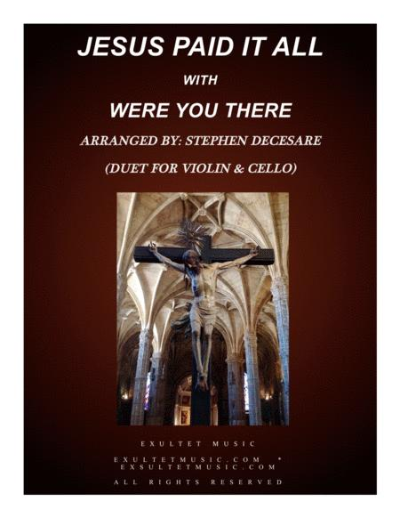 Jesus Paid It All (with Were You There) (Duet for Violin & Cello)