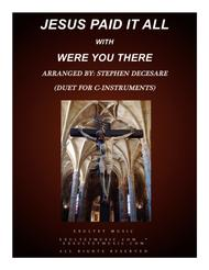 Jesus Paid It All (with Were You There) (Duet for C-Instruments)
