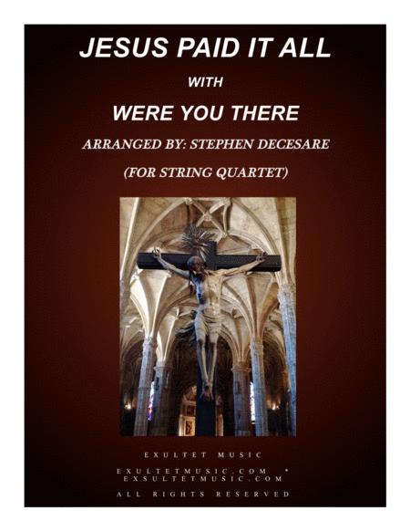 Jesus Paid It All (with Were You There) (for String Quartet)