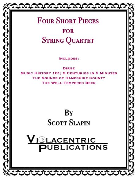 Four Short Pieces for String Quartet (Incl: Dirge, Music History 101, Sounds of Hampshire County, Well-Tempered Beer)
