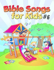 Bible Songs For Kids Songbook Volume #6