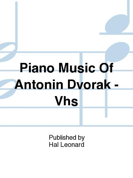 Piano Music Of Antonin Dvorak - Vhs