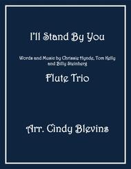 I'll Stand By You, arranged for Flute Trio