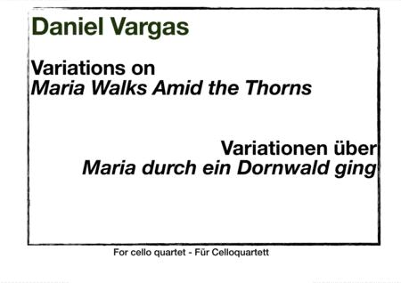 Variations on Maria walks amid the Thorns / Variationen über Maria durch ein Dornwald ging for Cello quartet