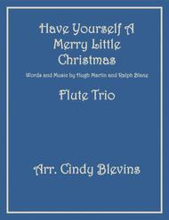 Have Yourself A Merry Little Christmas  from MEET ME IN ST. LOUIS, arranged for Flute Trio
