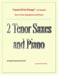 Lascia Ch'io Pianga - From Opera 'Rinaldo' - G.F. Handel (  2 Tenor Saxophones and Piano)