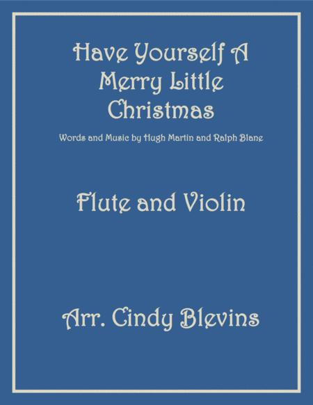 Have Yourself A Merry Little Christmas  from MEET ME IN ST. LOUIS, arranged for Flute and Violin