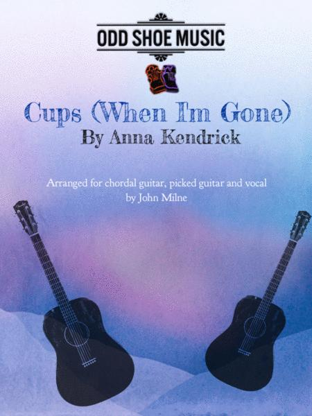 Cups (When I'm Gone) For strummed guitar, picked guitar and vocal
