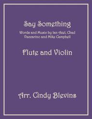 Say Something, arranged for Flute and Violin