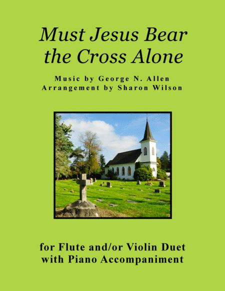 Must Jesus Bear the Cross Alone (for Flute and/or Violin Duet with Piano accompaniment)