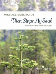 Then Sings My Soul: Five Hymn Preludes for Organ