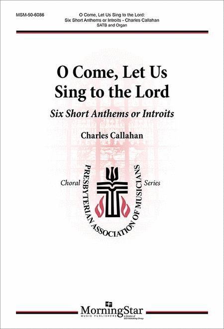 O Come, Let Us Sing to the Lord: Six Short Anthems or Introits