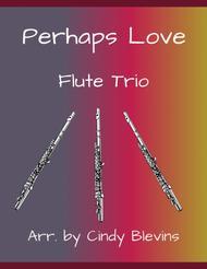 Perhaps Love, arranged for Flute Trio