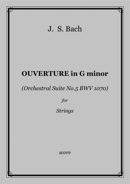J. S. Bach - OUVERTURE in G minor (Orchestral Suite No.5 BWV 1070) for Strings - score and parts