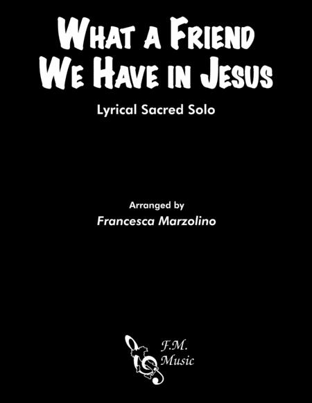 What a Friend We Have in Jesus (Lyrical Sacred Solo)