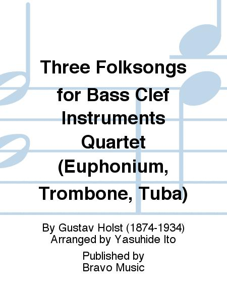 Three Folksongs for Bass Clef Instruments Quartet (Euphonium, Trombone, Tuba)