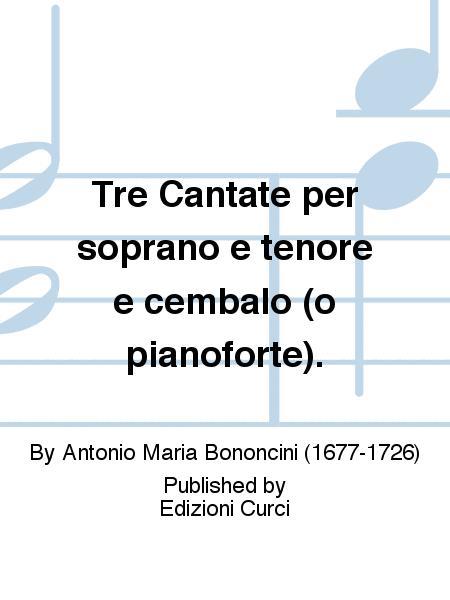 Tre Cantate per soprano e tenore e cembalo (o pianoforte).