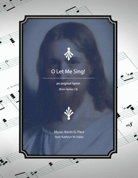 O Let Me Sing! - an original hymn