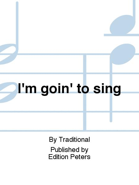 I'm goin' to sing