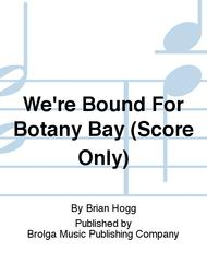 We're Bound For Botany Bay (Score Only)
