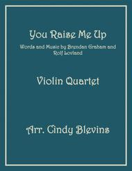 You Raise Me Up, for Violin Quartet