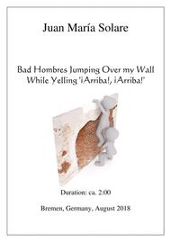 Bad Hombres Jumping Over my Wall While Yelling '¡Arriba!, ¡Arriba!'