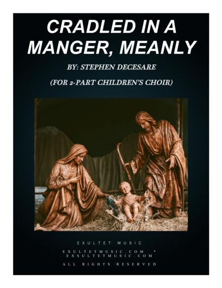 Cradled In A Manger, Meanly (for 2-part children's choir)