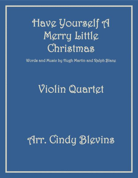 Have Yourself A Merry Little Christmas  from MEET ME IN ST. LOUIS, for Violin Quartet