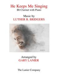 HE KEEPS ME SINGING (Bb Clarinet & Piano with Score/Part)