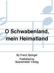 O Schwabenland, mein Heimatland