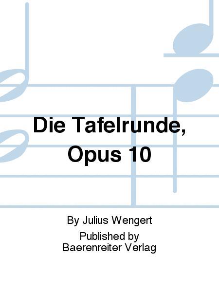 Die Tafelrunde, Opus 10