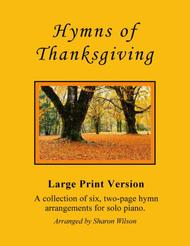 Hymns of Thanksgiving (A Collection of Large Print, Two-page Hymns for Solo Piano)