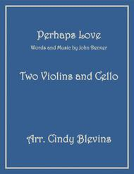 Perhaps Love, for Two Violins and Cello
