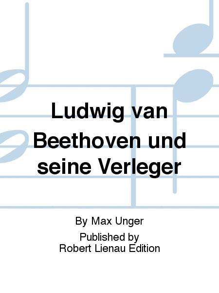 Ludwig van Beethoven und seine Verleger