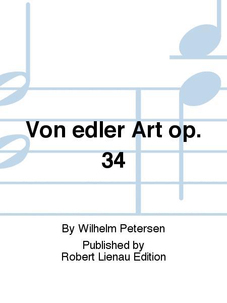 Von edler Art op. 34