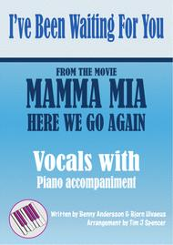 I've Been Waiting For You - from Mamma Mia Here We Go Again - Voice with Piano Accompaniment