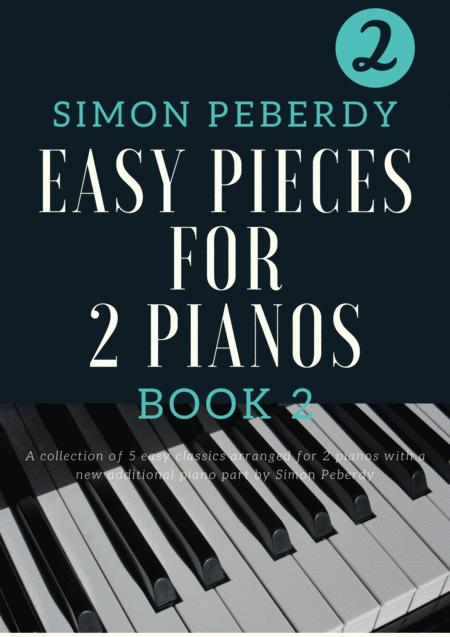 5 Easy Pieces for 2 pianos (Book 2) Classics arranged by Simon Peberdy