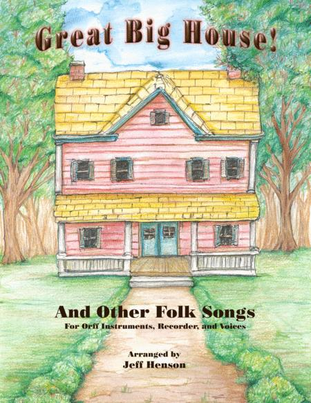 Great Big House! Folks Songs for Orff Instruments, Recorder, and Voices