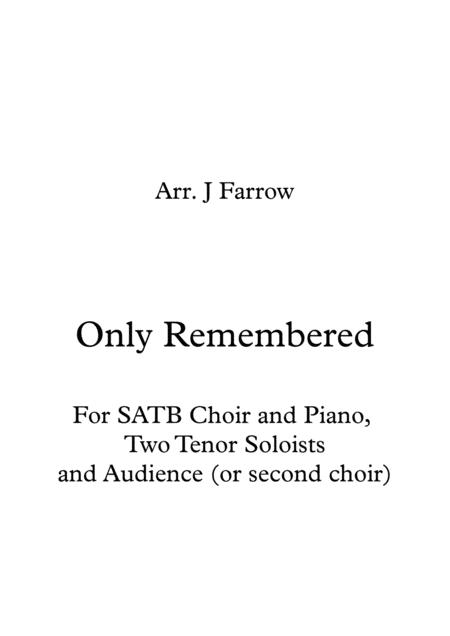Only Remembered Re-scored for SATB Choir and Piano, Two Tenor Soloists and Unison Second Choir (or Audience)