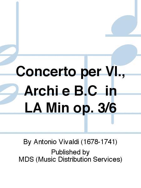 Concerto per Vl., Archi e B.C in LA Min op. 3/6