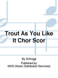 TROUT AS YOU LIKE IT Chor Scor