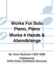 Works for Solo Piano, Piano Works 4 Hands & Abendklange