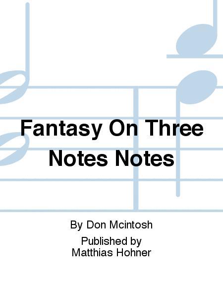 FANTASY ON THREE NOTES NOTES