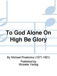 To God alone on high be glory