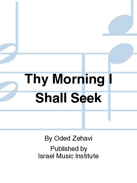 Thy Mornings I Shall Seek