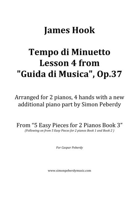 Tempo di Minuetto Lesson 4 from Guida di Musica , Op 37 (James Hook) for 2 pianos (additional piano part by Simon Peberdy). Easy music for 2 pianos, 4 hands