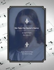 We Take the Savior's Name - an original hymn