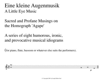 Eine kleine Augenmusik - A Little Eye Music - Sacred and Profane Musings on the Homograph 'Agape' for any instruments
